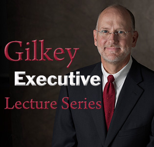 Gilkey Executive Lecture Series