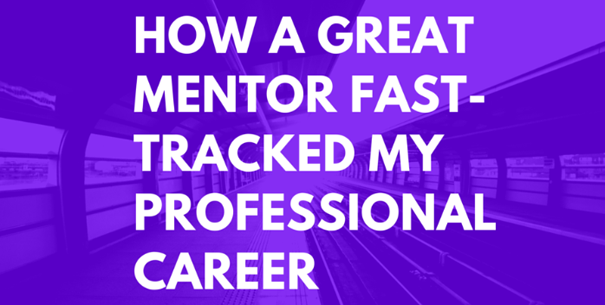 How a Great Mentor Fast-Tracked My Professional Career