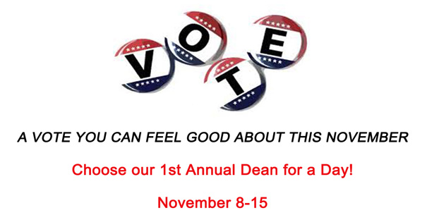 A vote you can feel good about this November!  Choose our first annual Dean for a Day November 8-15