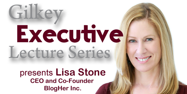 Gilkey Executive Lecture Series presents Lisa Stone, CEO and Co-Founder of BlogHer Inc.