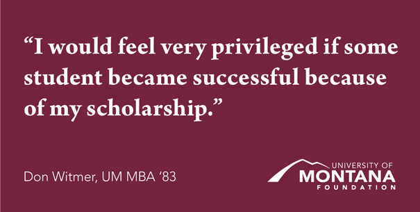 """""""I would feel very priveledged if some student became successful because of my scholarship.""""  -Don Witmer, UM MBA '83"""