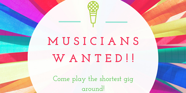 Musicians wanted!! Come play the shortest gig around.